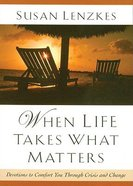 When Life Takes What Matters: Devotions to Comfort You Through Crisis and Change