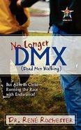 No Longer Dmx But Alive in Christ Paperback