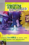Truth Unplugged For Girls (Truth Unplugged Series) Paperback