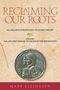 Reclaiming Our Roots: Late First Century to the Eve of the Reformation Paperback