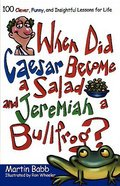 When Did Caesar Become a Salad and Jeremiah Become a Bullfrog? Paperback