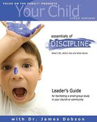 Your Child Video Seminar #01: Essentials of Discipline (Leader's Guide) Paperback