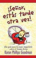 Senor Estas Tarde Otra Vez! (You'Re Late Again, Lord!) Paperback