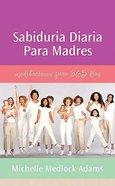 Sabiduria Diaria Para Madres (Daily Wisdom For Mothers) Paperback