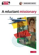A Reluctant Missionary (Life Stories Series)