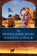 The Desires of Her Heart (#01 in Texas Star Of Destiny Series) Paperback