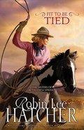 Fit to Be Tied (#2 in The Sisters Of Bethlehem Springs Series) Paperback