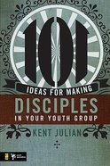 101 Ideas For Making Disciples in Your Youth Group Paperback