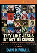 They Like Jesus But Not the Church (Curriculum Kit Incl Dvd-rom) Pack