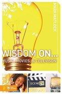 Wisdom on ... Music, Movies, & Television (Wisdom On Series) Paperback