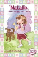 Natalie Wants a Puppy, That's What (#06 in That's Nat! Series) Paperback