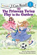 The Princess Twins Play in the Garden (I Can Read!1/princess Twins Series) Paperback