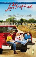 Home to Crossroads Ranch (Love Inspired Series) eBook