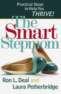 The Smart Step-Mom: Practical Steps to Help You Thrive!