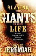 Slaying the Giants in Your Life: You Can Win the Battle and Live Victoriously Paperback
