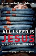 All I Need is Jesus & a Good Pair of Jeans Paperback