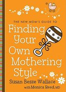 New Mom's Guide to: Finding Your Own Mothering Style Paperback