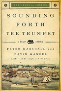 Sounding Forth the Trumpet (1837-1860) (#03 in God's Plan For America Series) Paperback