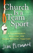 Church is a Team Sport: A Championship Strategy For Doing Ministry Together Paperback