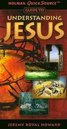 Understanding Jesus (Holman Quicksource Guides Series) Paperback
