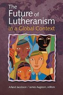 The Future of Lutheranism in a Global Context Paperback