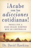 Acabe Con Las Adicciones Cotidianas! (Breaking Everyday Addictions0 Paperback