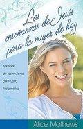 Ensenanzas De Jesus Para La Mujer De Hoy (A Woman Jesus Can Teach) Paperback