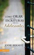 Como Orar Con Las Escrituras Por Tus Adolescentes (Praying The Sciptures For Your Teenagers) Paperback