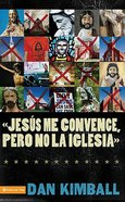 Jesus Me Convence Pero No La Iglesia (They Like Jesus But Not The Church) Paperback