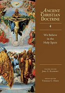We Believe in the Holy Spirit (#04 in Ancient Christian Doctrine Series)