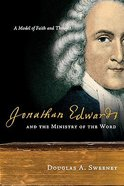 Jonathan Edwards and the Ministry of the Word: A Model of Faith and Thought Paperback