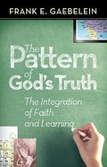 Pattern of God's Truth: The Integration of Faith and Learning Paperback