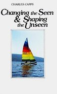 Changing the Seen & Shaping the Unseen Paperback