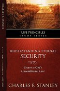 Understanding Eternal Security (Life Principles Study Series) Paperback