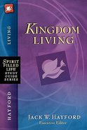 Kingdom Living (Spirit-filled Life Study Guide Series) Paperback