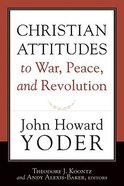 Christian Attitudes to War, Peace, and Revolution Paperback