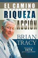 El Camino Hacia La Riqueza En Accion (The Way To Wealth In Action)