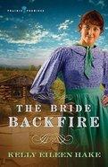 Bride Backfire (#02 in Prairie Promises Series) Paperback