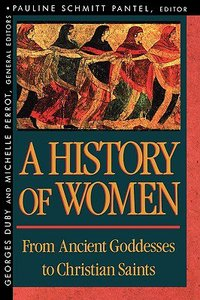 From Ancient Goddesses to Christian Saints (#01 in History Of Women In The West Series)
