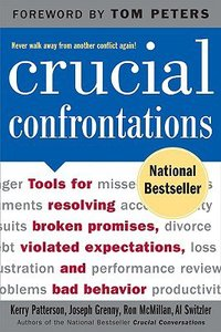 Crucial Confrontations: Tools For Resolving Broken Promises, Violated Expectations, and Bad Behaviour