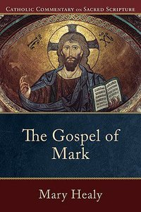 The Gospel of Mark (Catholic Commentary On Sacred Scripture Series)