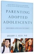 Parenting the Adopted Adolescent: Understanding and Appreciating Their Journeys Paperback