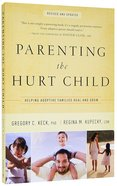 Parenting the Hurt Child: Hope For Families With Special-Needs Kids Paperback