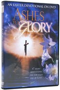 Ashes to Glory: An Easter Devotional DVD