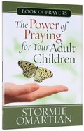 The Power of Praying For Your Adult Children (Book of Prayers) (Book Of Prayers Series) Mass Market