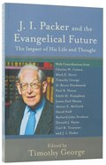 J.I. Packer and the Evangelical Future Paperback