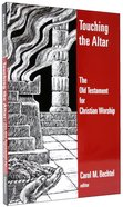 Touching the Altar (Calvin Institute Of Christian Worship Liturgical Studies Series) Paperback