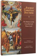 We Believe in the Crucified and the Risen Lord (#03 in Ancient Christian Doctrine Series) Hardback