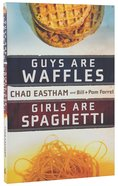 Guys Are Waffles, Girls Are Spaghetti Paperback