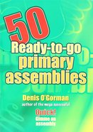 50 Ready-To-Go Primary Assemblies Paperback